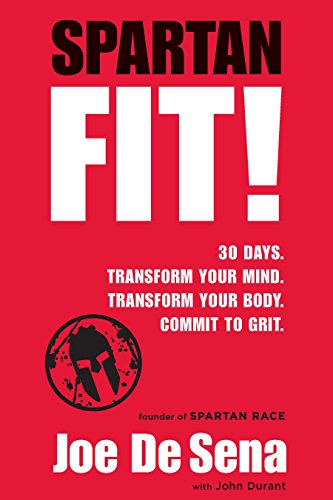 Spartan Fit!: 30 Days. Transform Your Mind. Transform Your Body. Commit to Grit. (Best 30 Minute Workout Routine)