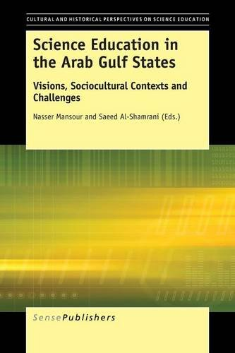 Read Online Science Education in the Arab Gulf States: Visions, Sociocultural Contexts and Challenges (Cultural and Historical Perspectives on Science Education / ... Education: Distinguished Contributors) ebook