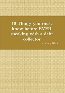 10 Things you must know before EVER speaking with a debt collector ebook
