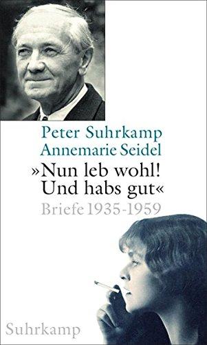 »Nun leb wohl! Und hab's gut«: Briefe 1935-1959