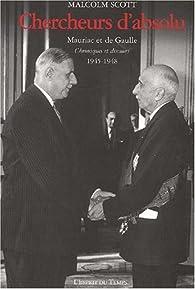 Chercheurs d'absolu : Mauriac et De Gaulle : Chroniques et Discours 1945-1948 par Malcolm Scott