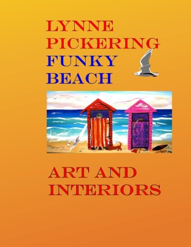 Lynne Pickering : Funky Beach Art: Fun Beach Art For The Modern Decorator (Lynne Pickering Art And Interiors) (Volume 10)