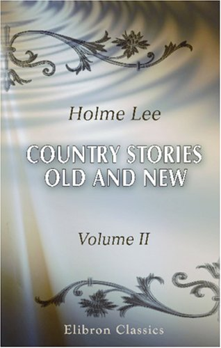 Download Country Stories, Old and New: In Prose and Verse. Volume 2 ePub fb2 book
