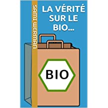 La vérité sur le bio [bénéfices, idées reçues, astuces...] (French Edition)