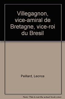 Villegagnon : vice-amiral de Bretagne, vice-roi du Brésil, Peillard, Léonce