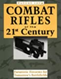 Combat Rifles of the 21st Century: Futuristic Firearms for Tomorrow's Battlefields