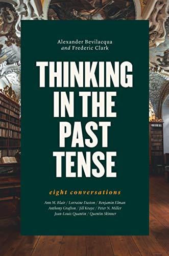 Thinking in the Past Tense: Eight Conversations por Alexander Bevilacqua
