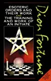 Esoteric Orders and Their Work and the Training and Work of the Initiate, Dion Fortune, 0850306647