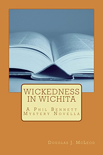 Wickedness in Wichita: A Phil Bennett Mystery Novella (Phil Bennett Mysteries Book 2) by [McLeod, Douglas J.]