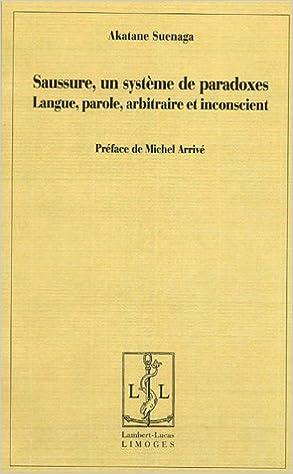 Saussure, un système de paradoxes : Langue, parole, arbitraire et inconscient epub pdf