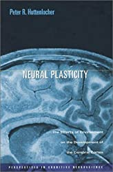 Neural Plasticity: The Effects of Environment on the Development of the Cerebral Cortex (Perspectives in Cognitive Neuroscience) by Peter R. Huttenlocher (2002-07-15)