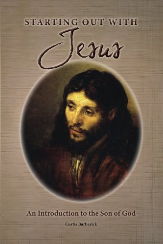 Starting Out With Jesus: An Introduction to the Son of God