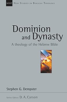 Dominion and Dynasty: A Theology of the Hebrew Bible (New Studies in Biblical Theology) by [Dempster, Stephen G.]