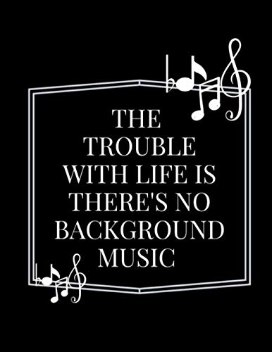 Writing lyrics Sheet music : the trouble with life is there's no background music white notes black cover: this book Perfect Gift for beginner ... friend high school Birthday Valentine (Melody Christmas Notes White)
