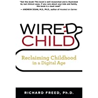 Wired Child: Reclaiming Childhood in a Digital Age