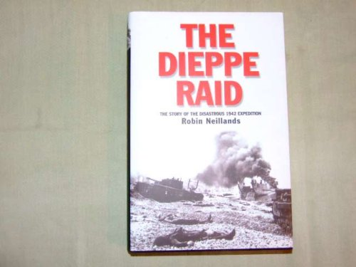 The Dieppe Raid: The Story of the Disastrous 1942 Expedition pdf