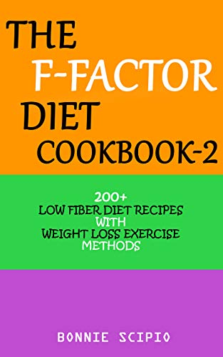 The F-Factor Diet Cookbook-2: 200+ Low Fiber Diet Recipes With Weight Loss Exercise Methods (F Factor Diet) by Bonnie Scipio