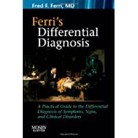 Ferri's Differential Diagnosis: A Practical Guide to the Differential Diagnosis of Symptoms, Signs, and Clinical Disorders (Ferri's Medical Solutions)