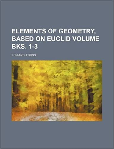 Elements of geometry, based on Euclid Volume bks  1-3