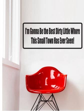 Top Selling Decals - Prices Reduced : I'm Gonna Be the Best Dirty Little Whore This Small Town Has Ever Seen! Quote Home Living Room Bedroom Decor Vinyl Wall Sticker - 22 Colors Available Size : 6 Inches X 20 Inches