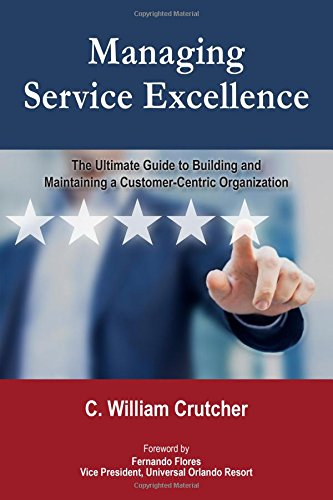 Managing Service Excellence: The Ultimate Guide to Building and Maintaining a Customer-Centric - Centric Organization Customer