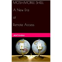 MOSH (MOBILE SHELL): A New Era of Remote Access