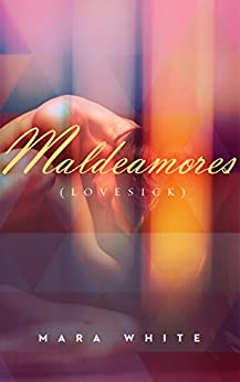 Maldeamores: (Lovesick) (Heightsbound Series Book 3) by [White, Mara]