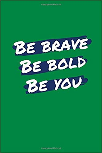 Be Brave. Be Bold. Be You.: 100 Lined Pages, Daily Paperback ...