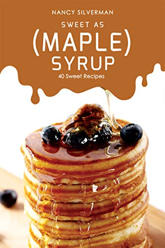 Pecans Maple Syrup - Sweet as (Maple) Syrup: 40 Sweet Recipes