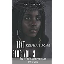 Text Da Plug 3: Keisha's Song: Text (912) 268-1890 To Begin: An Interactive SMS UNovel