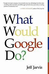 What Would Google Do? by Jeff Jarvis (2009-01-27)