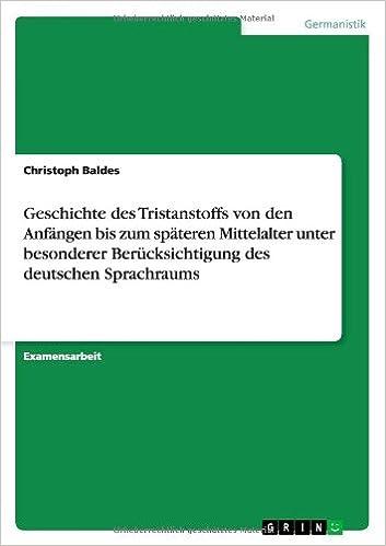 Book Geschichte des Tristanstoffs von den Anfängen bis zum späteren Mittelalter unter besonderer Berücksichtigung des deutschen Sprachraums