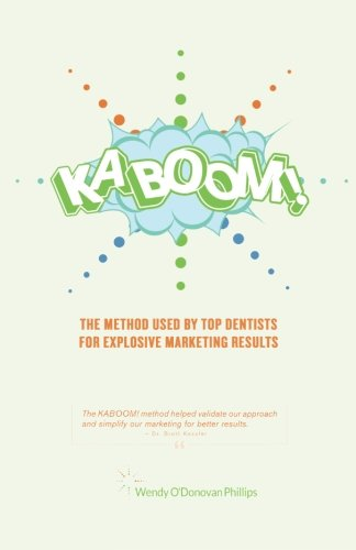 KABOOM!: The Method Used By Top Dentists for Explosive Marketing Results