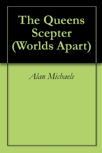The Queens Scepter (Worlds Apart Book 1)