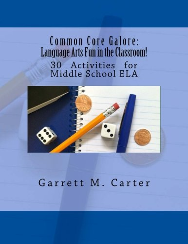 Common Core Galore: Language Arts Fun in the Classroom!: 30 Activities for Middle School ELA