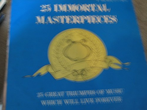 25 Immortal Masterpieces: 25 Great Triumphs of Music Which Will Live Forever by Pickwick Records