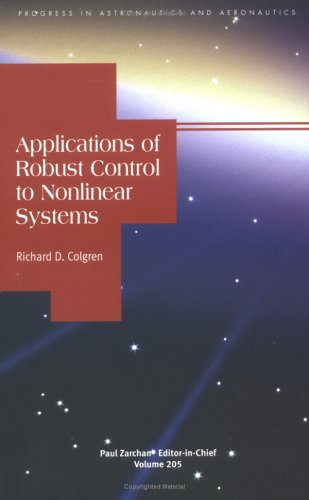 Applications of Robust Control to Nonlinear Systems (Progress in Astronautics & Aeronautics)