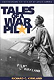 Tales of a War Pilot, Richard C. Kirkland, 1560988886