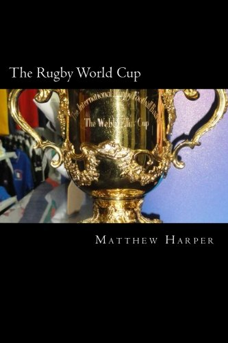 The Rugby World Cup: Amazing Facts, Awesome Rugby Trivia, Cool Pictures & Fun Quiz for Kids - The BEST Book Strategy That Helps Guide Children to ... Imagination. (History of Sport) (Volume 50)