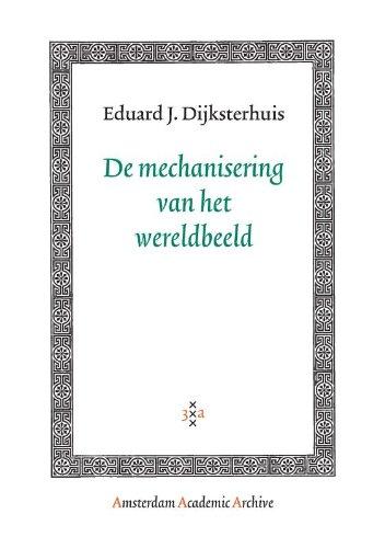 De Mechanisering Van Het Wereldbeeld (Amsterdam Academic Archive) (Dutch Edition) PDF