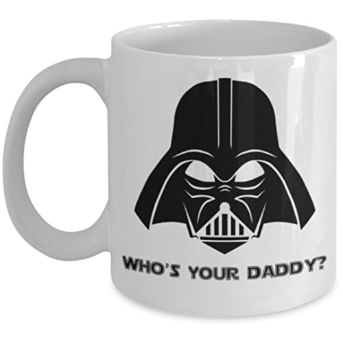 Funny Novelty Coffee Mug for Dad - Who's Your Daddy? 11 oz Cup with Handle Makes A Great Fathers Christmas Gift for Holidays. Best Ceramic Quality for Tea or any Star Wars Drink (11 oz)