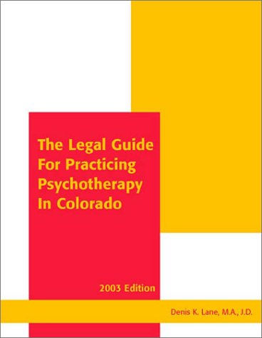 The Legal Guide for Practicing Psychotherapy in Colorado 2003 Paperback – June, 2003 Denis K. Lane Bradford Pub Co 1883726204 Mental Health