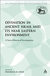 Divination in Ancient Israel and Its Near Eastern Environment: A Socio-Historical Investigation (Library of Hebrew Bible/Old Testament Studies)