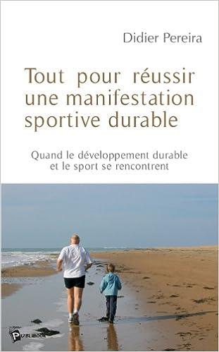 Lire un Tout pour réussir une manifestation sportive durable : Quand le développement durable et le sport se rencontrent pdf ebook