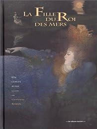 La fille du roi des mers : Un conte russe par Gennady Spirin