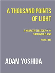 A Thousand Points of Light (A Narrative History of the Third World War Book 3)