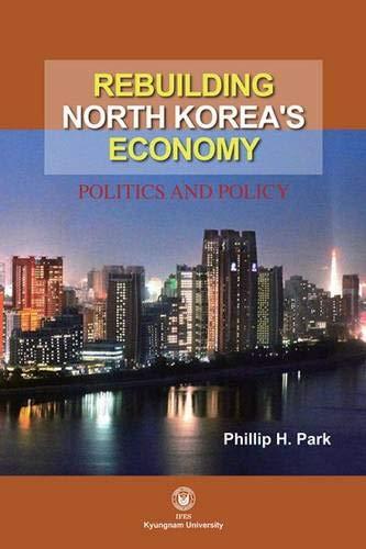 Rebuilding North Korea's Economy: Politics and Society (Exploration in Korean Studies)