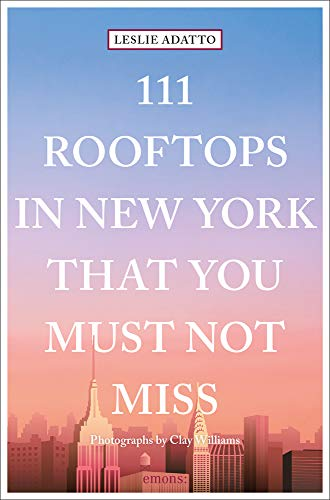 - 111 Rooftops in New York That You Must Not Miss (111 Places in .... That You Must Not Miss)