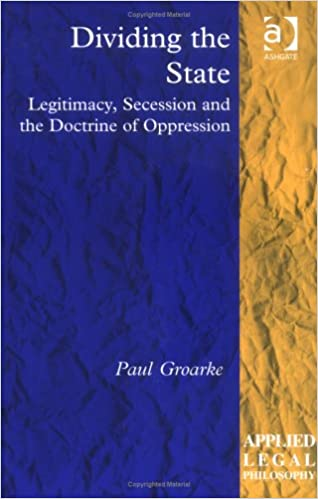 Free ebooks in english download Dividing the State: Legitimacy, Secession and the Doctrine of Oppression (Applied Legal Philosophy) by Paul Groarke PDF DJVU