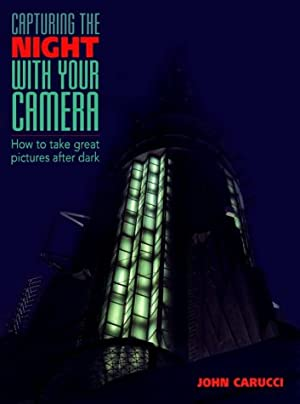 Capturing the Night with Your Camera: How to Take Great Photographs after Dark